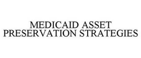 MEDICAID ASSET PRESERVATION STRATEGIES