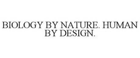 BIOLOGY BY NATURE. HUMAN BY DESIGN.