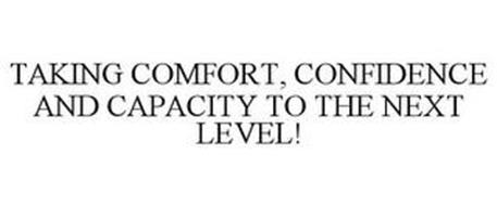 TAKING COMFORT, CONFIDENCE AND CAPACITY TO THE NEXT LEVEL!