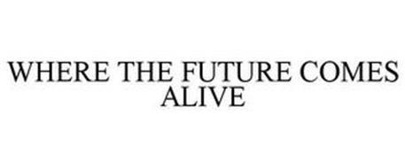 WHERE THE FUTURE COMES ALIVE