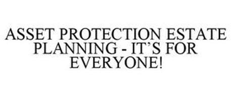 ASSET PROTECTION ESTATE PLANNING - IT'SFOR EVERYONE!