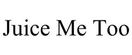 JUICE ME TOO