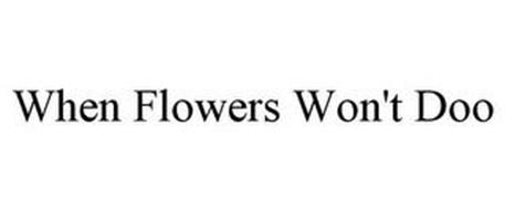 WHEN FLOWERS WON'T DOO