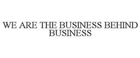 WE ARE THE BUSINESS BEHIND BUSINESS