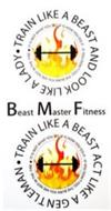 ·TRAIN LIKE A BEAST AND LOOK A LADY IT IS NOT WHAT YOU DO, IT IS HOW YOU DO IT-IF YOU DON'T FEEL THE BURN YOU ARE NOT IN THE FIRE BEAST MASTER FITNESS TRAIN LIKE A BEAST ACT LIKE A GENTLEMAN IT IS NOT WHAT YOU DO, IT IS HOW YOU DO IT-IF YOU DON'T FEEL THE BURN YOU ARE NOT IN THE FIRE