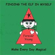 FINDING THE ELF IN MYSELF MAKE EVERY DAY MAGICAL FOREVER YOUNG