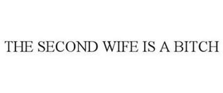 THE SECOND WIFE IS A BITCH