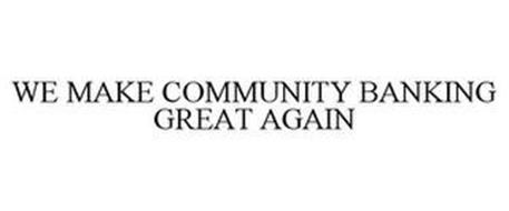 WE MAKE COMMUNITY BANKING GREAT AGAIN