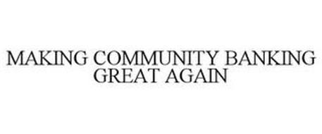 MAKING COMMUNITY BANKING GREAT AGAIN