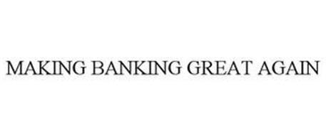 MAKING BANKING GREAT AGAIN