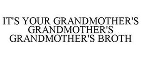 IT'S YOUR GRANDMOTHER'S GRANDMOTHER'S GRANDMOTHER'S BROTH