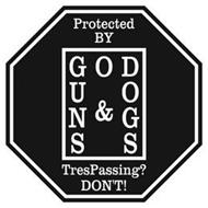 GOD GUNS & DOGS PROTECTED BY TRESPASSING? DON'T!