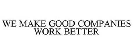 WE MAKE GOOD COMPANIES WORK BETTER