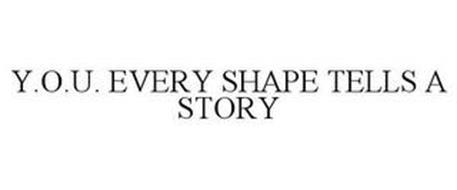 Y.O.U. EVERY SHAPE TELLS A STORY