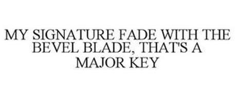 MY SIGNATURE FADE WITH THE BEVEL BLADE,THAT'S A MAJOR KEY