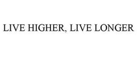 LIVE HIGHER, LIVE LONGER
