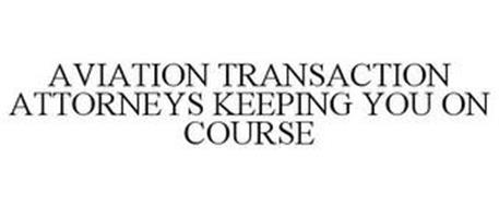 AVIATION TRANSACTION ATTORNEYS KEEPING YOU ON COURSE