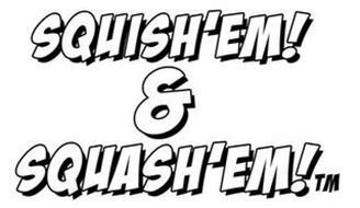 SQUISH'EM! & SQUASH'EM!