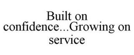 BUILT ON CONFIDENCE...GROWING ON SERVICE