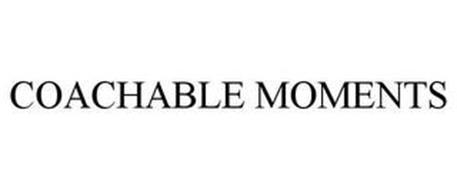COACHABLE MOMENTS