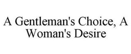 A GENTLEMAN'S CHOICE, A WOMAN'S DESIRE
