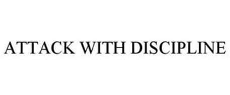 ATTACK WITH DISCIPLINE