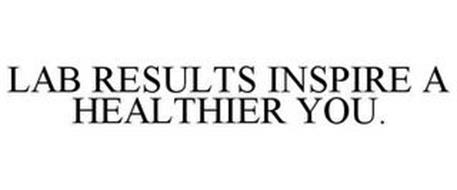 LAB RESULTS INSPIRE A HEALTHIER YOU.