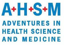 A+ H+ S+ M ADVENTURES IN HEALTH SCIENCE AND MEDICINE