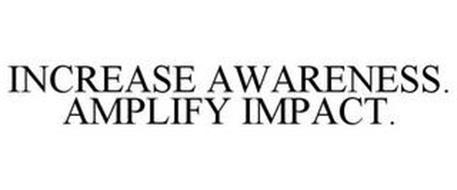 INCREASE AWARENESS. AMPLIFY IMPACT.