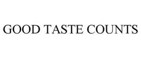 GOOD TASTE COUNTS