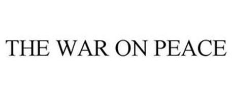 THE WAR ON PEACE
