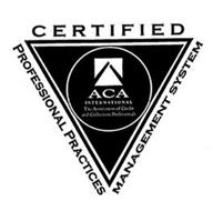 CERTIFIED PROFESSIONAL PRACTICES MANAGEMENT SYSTEM ACA INTERNATIONAL THE ASSOCIATION OF CREDIT AND COLLECTION PROFESSIONALS