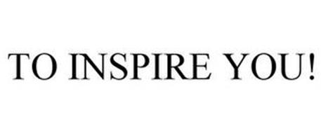 TO INSPIRE YOU!