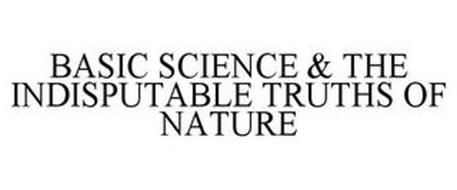 BASIC SCIENCE & THE INDISPUTABLE TRUTHSOF NATURE