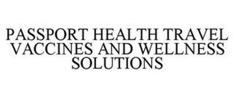 PASSPORT HEALTH TRAVEL VACCINES AND WELLNESS SOLUTIONS