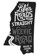 ALL OF LIFE'S ROADS AREN'T STRAIGHT ENJOY THE WEEVIE ROAD BREWED IN JACKSON, MS