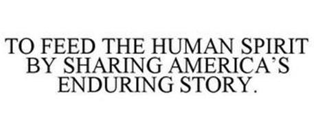 TO FEED THE HUMAN SPIRIT BY SHARING AMERICA'S ENDURING STORY.