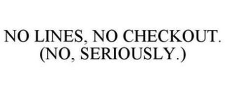 NO LINES, NO CHECKOUT. (NO, SERIOUSLY.)