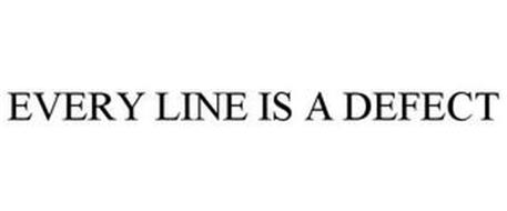 EVERY LINE IS A DEFECT