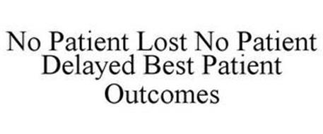NO PATIENT LOST NO PATIENT DELAYED BESTPATIENT OUTCOMES