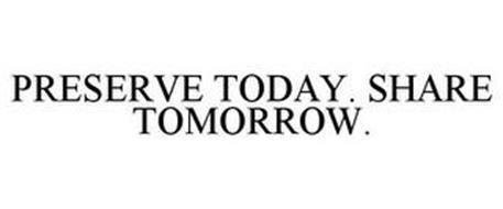 PRESERVE TODAY. SHARE TOMORROW.