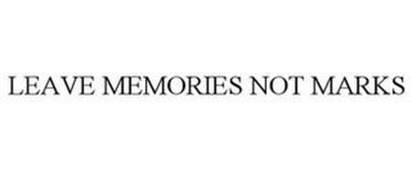 LEAVE MEMORIES NOT MARKS