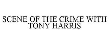 SCENE OF THE CRIME WITH TONY HARRIS