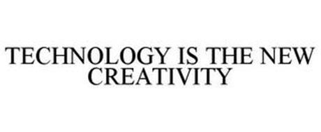TECHNOLOGY IS THE NEW CREATIVITY