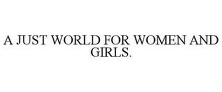 A JUST WORLD FOR WOMEN AND GIRLS.