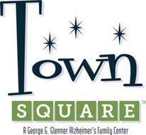 TOWN SQUARE A GEORGE G. GLENNER ALZHEIMER'S FAMILY CENTER