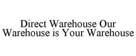 DIRECT WAREHOUSE OUR WAREHOUSE IS YOUR WAREHOUSE