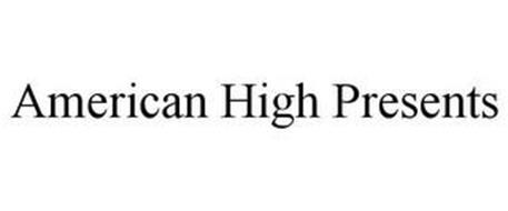 AMERICAN HIGH PRESENTS