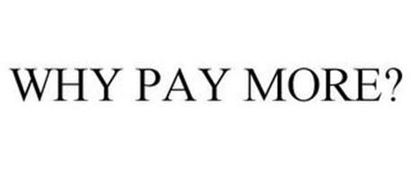 WHY PAY MORE?