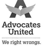 A ADVOCATES UNITED WE RIGHT WRONGS.